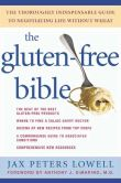 Book Cover Image. Title: Gluten-Free Bible:  The Thoroughly Indispensable Guide to Negotiating Life Without Wheat, Author: Jax Peters Lowell
