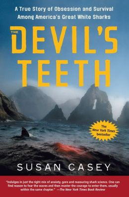 Devil's Teeth: A True Story of Obsession and Survival Among America's Great White Sharks