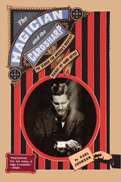 Download epub format books free The Magician and the Cardsharp: The Search for America's Greatest Sleight-of-Hand Artist English version by Karl Johnson MOBI