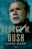 Book Cover Image. Title: George W. Bush:  The American Presidents Series: The 43rd President, 2001-2009, Author: James Mann