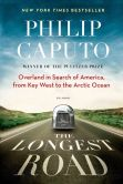 Philip Caputo - The Longest Road: Overland in Search of America, from Key West to the Arctic Ocean