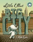 Book Cover Image. Title: Little Elliot, Big City, Author: Mike Curato