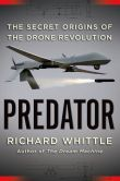 Predator: the secret origins of the drone revolution by Richard Whittle