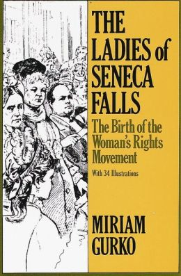 Ladies of Seneca Falls: The Birth of the Women's Rights Movement