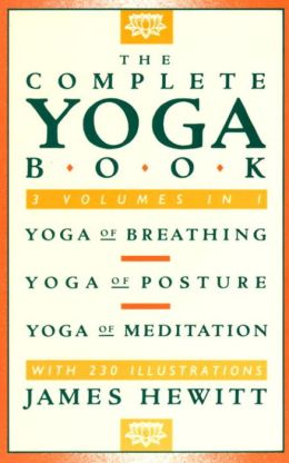 Complete Yoga Book: Yoga of Breathing, Yoga of Posture, and Yoga of Meditation