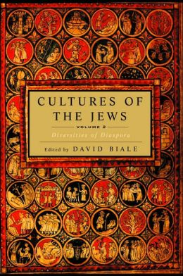 Cultures of the Jews, Volume 2: Diversities of Diaspora
