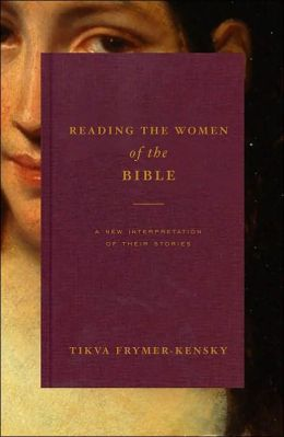 Reading the Women of the Bible: A New Interpretation of Their Stories