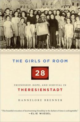 Girls of Room 28: Friendship, Hope, and Survival in Theresienstadt
