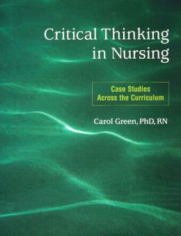Critical Thinking in Nursing : Case Studies Across the Curriculum