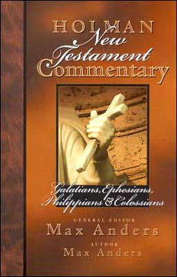 Holman New Testament Commentary - Galatians, Ephesians, Philippians, Colossians