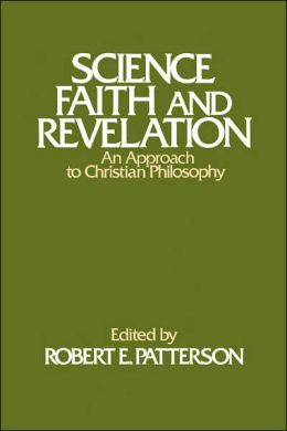 Science Faith and Revelation - An Approach to Christian Philosophy