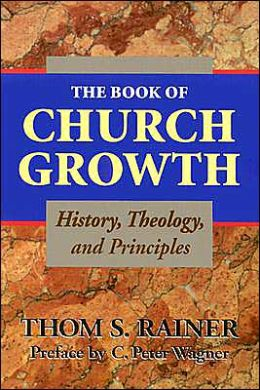 The Book of Church Growth: History, Theology and Principles