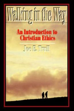 Walking in the Way: An Introduction to Christian Ethics