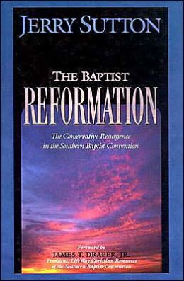 The Baptist Reformation: The Conservative Resurgence in the Southern Baptist Convention