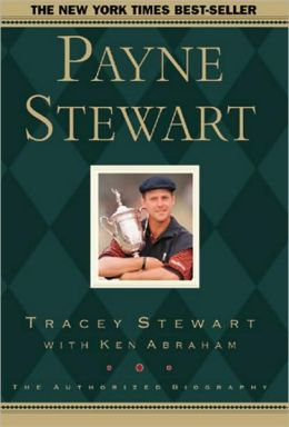 Payne Stewart The Authorized Biography By Tracey Stewart border=