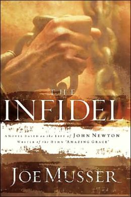 The Infidel: A Novel Based on the Life of John Newton, Writer of the Hymn Amazing Grace