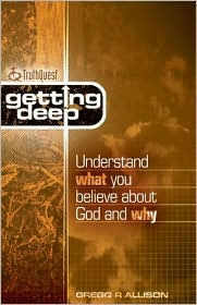 Getting Deep: Understand What You Believe about God and Why