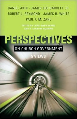 Perspectives on Church Government: Five Views of Church Polity