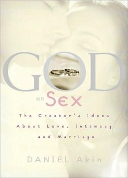 God on Sex: The Creator's Ideas about Love, Intimacy, and Marriage