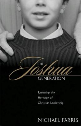 The Joshua Generation: Restoring the Heritage of Christian Leadership