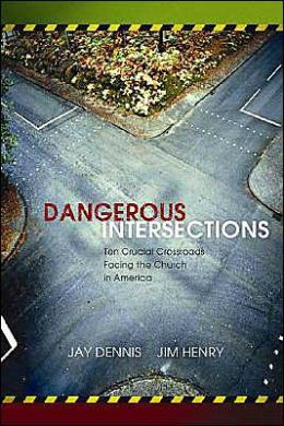 Dangerous Intersections: Eleven Crucial Crossroads Facing the Church in America