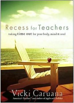 Recess for Teachers: Taking Time Out for Your Body, Mind, and Soul