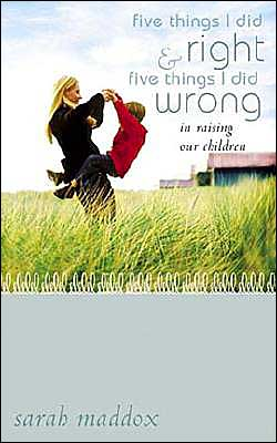 Five Things I Did Right and Five Things I Did Wrong in Raising Our Children