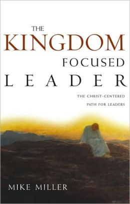 The Kingdom-Focused Leader: Seeking God at Work in You, Through You, and Around You