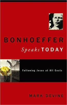 Bonhoeffer Speaks Today: Following Jesus at All Costs