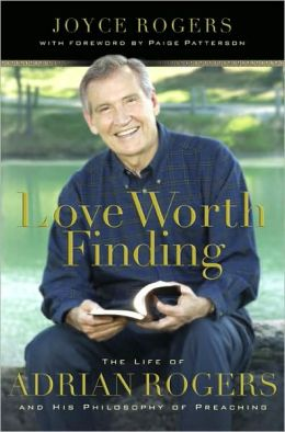 Love Worth Finding: The Life of Adrian Rogers and His Philosophy of Preaching