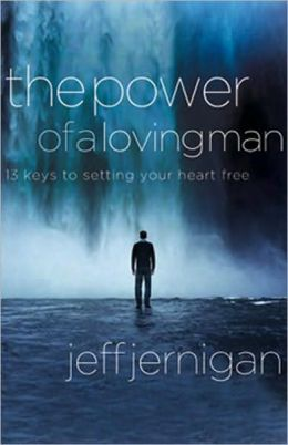 The Power of a Loving Man: 13 Keys to Setting Your Heart Free
