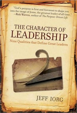 The Character of Leadership: Nine Qualities that Define Great Leaders