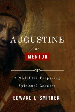 Augustine as Mentor: A Model for Preparing Spiritual Leaders