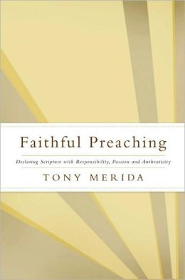 Faithful Preaching: Declaring Scritpture with Responsibility, Passion, and Authenticity