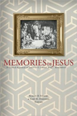 Memories of Jesus: A Critical Appraisal of James D. G. Dunn's Jesus Remembered