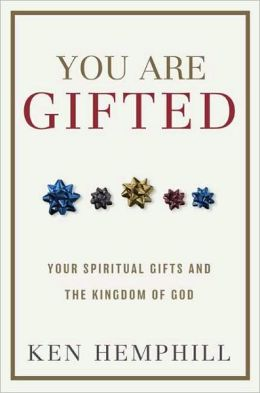 You Are Gifted: Your Spiritual Gifts and the Kingdom of God