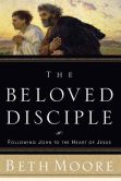 Book Cover Image. Title: The Beloved Disciple:  Following John to the Heart of Jesus, Author: Beth Moore