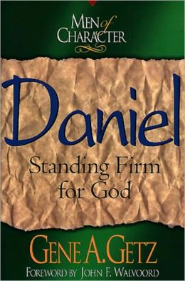 Men of Character: Daniel: Standing Firm for God