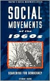 Social Movements of the 1960s: Searching for Democracy