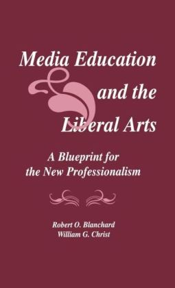Media Education and the Liberal Arts: A Blueprint for the New Professionalism