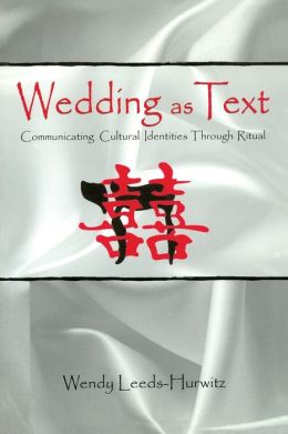 Wedding As Text: Communicating Cultural Identities Through Ritual