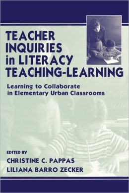 Teacher Inquiries in Literacy Teaching-Learning: Learning To Collaborate in Elementary Urban Classrooms
