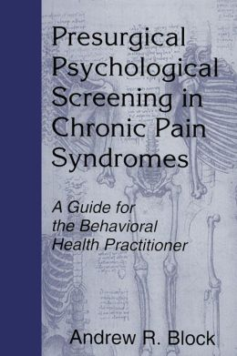 Presurgical Psychological Screening in Chronic Pain Syndromes: A Guide for the Behavioral Health Practitioner