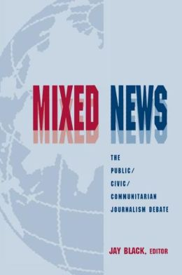 Mixed News: The Public/civic/communitarian Journalism Debate