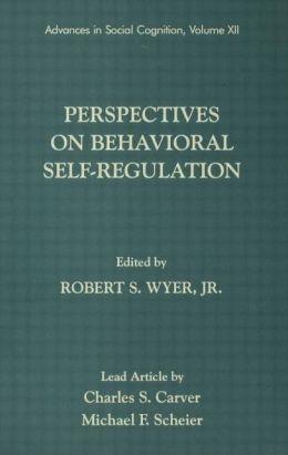 Perspectives on Behavioral Self-Regulation: Advances in Social Cognition, Volume XII