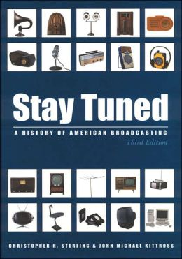 Stay Tuned: A History of American Broadcasting