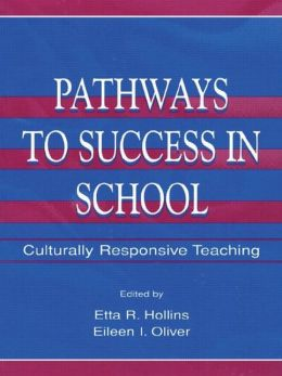 Pathways To Success in School: Culturally Responsive Teaching