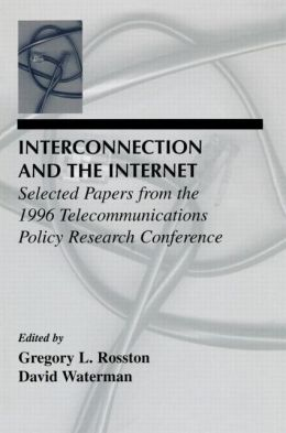 Interconnection and the Internet: Selected Papers From the 1996 Telecommunications Policy Research Conference