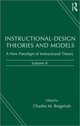 Instructional-Design Theories and Models: A New Paradigm of Instructional Theory
