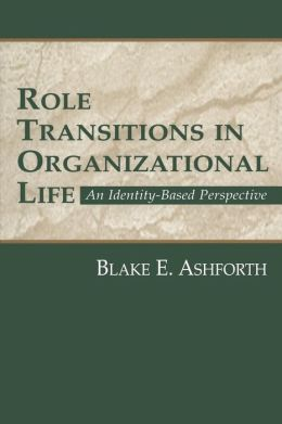 Role Transitions in Organizational Life: An Identity-based Perspective